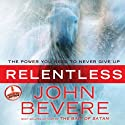 Relentless: The Power You Need to Never Give Up (       UNABRIDGED) by John Bevere Narrated by John Bevere