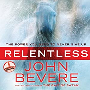 Relentless: The Power You Need to Never Give Up | [John Bevere]