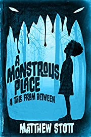 A Monstrous Place (Tales From Between Book 1)