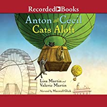 Cats Aloft: Anton and Cecil, Book 3 Audiobook by Lisa Martin, Valerie Martin Narrated by Maxwell Glick