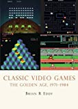 Classic Video Games: The Golden Age 1971-1984 (Shire Library USA)