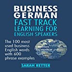 Business German: Fast Track Learning for English Speakers   Sarah Retter