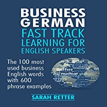 Business German: Fast Track Learning for English Speakers Audiobook by Sarah Retter Narrated by Helmut Schimmel