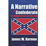 A Narrative From An Old Confederate: or Memoirs of the Civil War ~ James W. Harmon