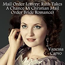 Mail Order Lottery: Ruth Takes a Chance: A Christian Mail Order Bride Romance (       UNABRIDGED) by Vanessa Carvo Narrated by Joe Smith