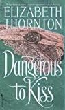 Dangerous to Kiss (0553573721) by Thornton, Elizabeth