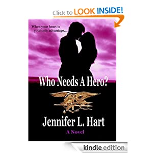 Announcing Our Brand New Kindle ROMANCE OF THE WEEK! Jennifer L. Hart's WHO NEEDS A HERO