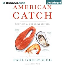 American Catch: The Fight for Our Local Seafood (       UNABRIDGED) by Paul Greenberg Narrated by Christopher Lane