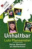 Unhaltbar: Meine Abenteuer als Welttorh�ter