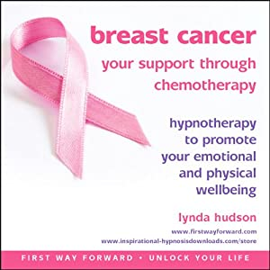 Breast Cancer: Your Support Through Chemotherapy: Hypnotherapy to promote your emotional and physical wellbeing | [Lynda Hudson]