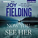 Now You See Her [Brilliance] Audiobook by Joy Fielding Narrated by Justine Eyre