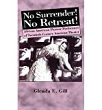 img - for BY Gill, Glenda Eloise ( Author ) [{ No Surrender! No Retreat!: African-American Pioneer Performers of 20th Century American Theater By Gill, Glenda Eloise ( Author ) Jul - 31- 2000 ( Hardcover ) } ] book / textbook / text book