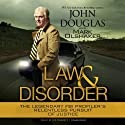Law and Disorder: The Legendary FBI Profiler's Relentless Pursuit of Justice (       UNABRIDGED) by John Douglas, Mark Olshaker Narrated by Joe Barrett