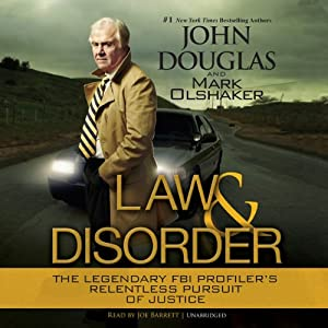 Law and Disorder: The Legendary FBI Profiler's Relentless Pursuit of Justice   [John Douglas, Mark Olshaker]