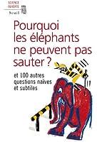 Pourquoi les éléphants ne peuvent pas sauter ? : Et 100 autres questions naïves et subtiles