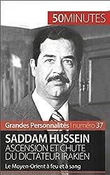 Saddam Hussein. Ascension et chute du dictateur irakien- Le Moyen-Orient � feu et � sang (Grandes Personnalits t. 37) (French Edition)
