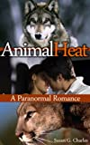 Animal Heat: A Paranormal Romance (The Animal Sagas)