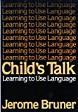 Child's Talk: Learning to Use Language (0393953459) by Bruner, Jerome