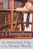 The Mysterious Edge Of The Heroic World (Turtleback School & Library Binding Edition) (0606152660) by Konigsburg, E.L.