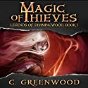 Magic of Thieves: Legends of Dimmingwood, Book 1 (       UNABRIDGED) by C. Greenwood Narrated by Ashley Arnold
