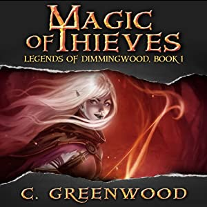 Magic of Thieves: Legends of Dimmingwood, Book 1 | [C. Greenwood]