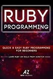 Ruby: Quick & Easy Ruby Programming For Beginners in 40 Pages or Less. (Ruby, Ruby On Rails): Ruby on Rails, Ruby Programm...