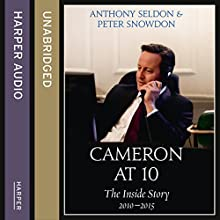 Cameron at 10: The Inside Story 2010 - 2015 Audiobook by Anthony Seldon, Peter Snowdon Narrated by Dugald Bruce Lockhart