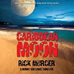 Caribbean Moon: A Manny Williams Thriller, Book 1 (       UNABRIDGED) by Rick Murcer Narrated by Fred Kennedy