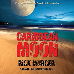 Caribbean Moon: A Manny Williams Thriller, Book 1 | [Rick Murcer]