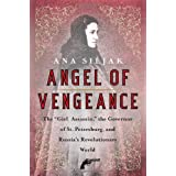 "Angel of Vengeance: The ""Girl Assassin,"" the Governor of St. Petersburg, and Russia's Revolutionary Worldby Ana Siljak"