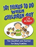 img - for 101 Things To Do When Children Say I'M BORED!: The Checklist and Journal for Busy Families (Volume 1) book / textbook / text book