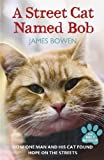 Book - A Street Cat Named Bob: How One Man and His Cat Found Hope on the Streets