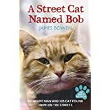 A Street Cat Named Bob: How One Man and His Cat Found Hope on the Streetsby James Bowen