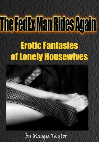 the-fedex-man-rides-again-erotic-fantasies-of-lonely-housewives-book-2