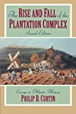 The Rise and Fall of the Plantation Complex: Essays in Atlantic History (Studies in Comparative World History)