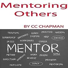 Mentoring Others | Livre audio Auteur(s) : CC Chapman Narrateur(s) : CC Chapman
