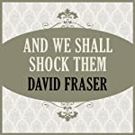 And We Shall Shock Them | David Fraser