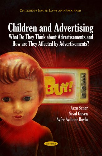 Children and Advertising: What Do They Think About Advertisements and How Are They Affected by Advertisements? (Children's Issues, Laws, and Programs)