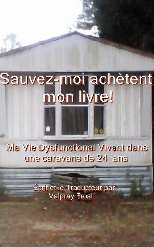 Valpray Frost - Sauvez-moi achètent mon livre! Ma Vie Dysfunctional Vivant dans une caravane de 24 ans (French Edition)