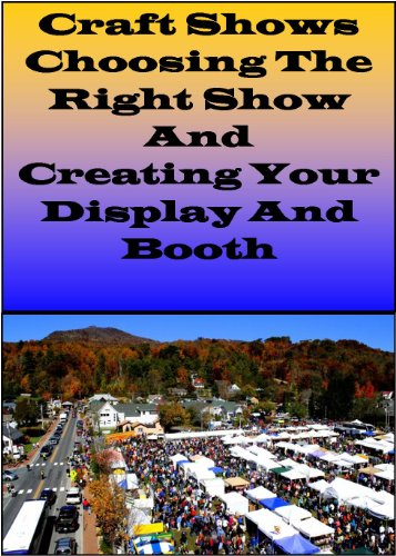 Craft Shows  Choosing The Right Show and Creating Your Display And Booth PDF