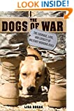 The Dogs of War: The Courage, Love, and Loyalty of Military Working Dogs