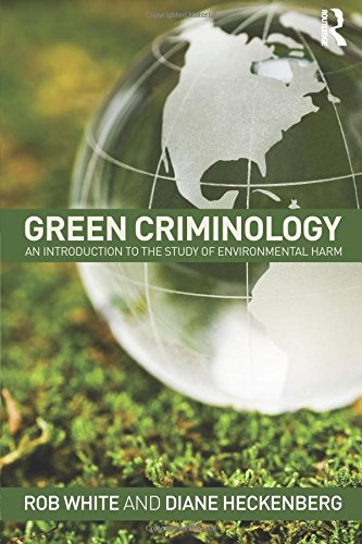 Green Criminology: An Introduction to the Study of Environmental Harm