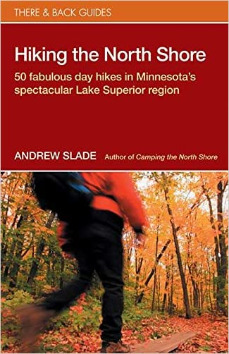 Hiking the North Shore: 50 Fabulous Day Hikes in Minnesota's Spectacular Lake Superior (There & Back Guides)