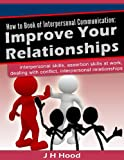 "How to Book of Interpersonal Communication: Improve Your Relationships (The ""How to"" Series)"