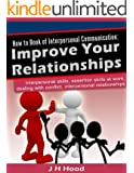 How to Book of Interpersonal Communication: Improve Your Relationships: interpersonal skills, assertion skills at work, dealing with conflict, interpersonal relationships (How to Books 3)