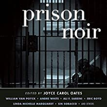Prison Noir (       UNABRIDGED) by Joyce Carol Oates (editor) Narrated by Mark Boyett, David Marantz, Joe Barrett, Christina Delaine