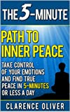 Path To Inner Peace: Take Control of Your Emotions And Find True Peace In 5-Minutes Or Less A Day (The 5-Minute Solutions)