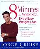 8 Minutes in the Morning for Extra-Easy Weight Loss: Guaranteed to shed 2 pounds a week (No equipment required, No calories counting, No deprivation) (0060580852) by Cruise, Jorge