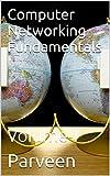Computer Networking Fundamentals: Volume-I (English Edition)