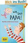 Wir sind Papa!: Was V�ter wirklich wi...